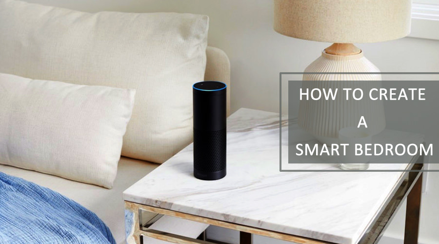 How to Create a Smart Bedroom