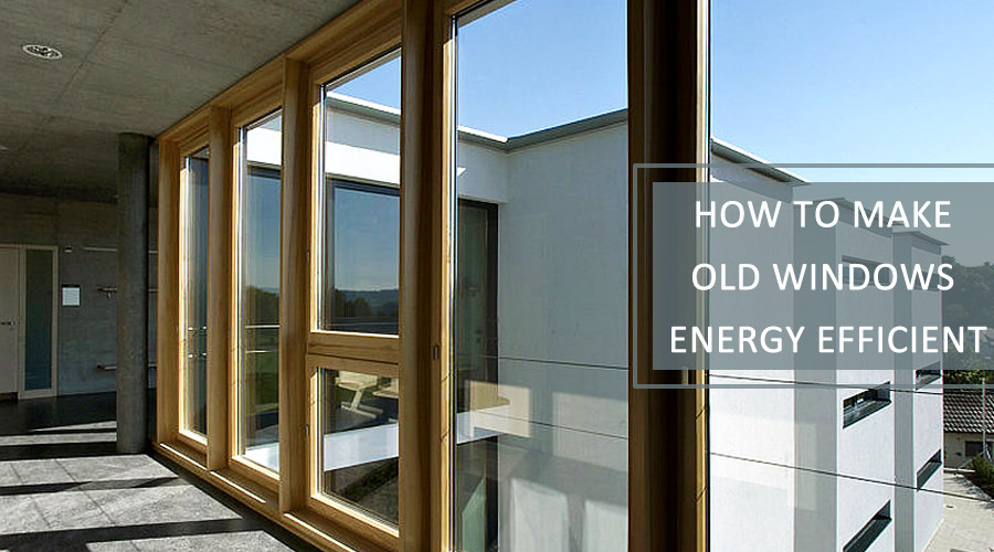 How to Make Old Windows Energy Efficient